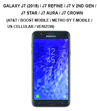 Galaxy J7 (2018) / J7 Refine / J7 V 2nd Gen / J7 Star / J7 Aura / J7 Crown (AT&T / Boost Mobile / Metro by T-Mobile / Sprint / Tracfone / US Cellular / Verizon / Virgin Mobile)