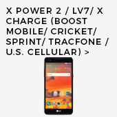 X Power 2/ LV7/ X Charge (Boost Mobile/ Cricket/ Sprint/ TracFone/ U.S. Cellular)